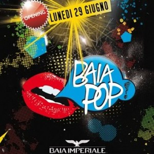 Opening Baia Pop alla Baia Imperiale